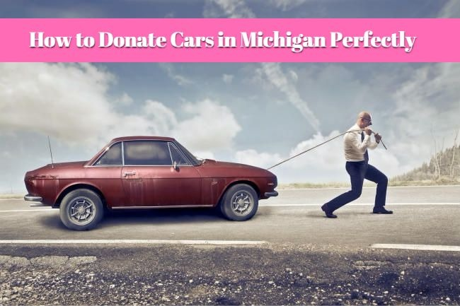How to Donate Cars in Michigan Perfectly