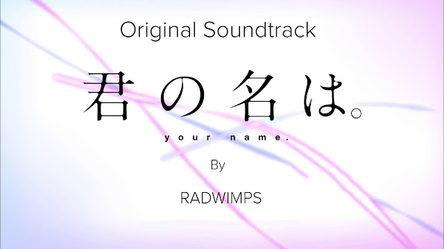 OST Kimi no Na wa Opening + Ending By RADWIMPS