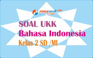 Soal UKK Bahasa Indonesia Kelas 2 Semester 2 (Genap) Terbaru Lengkap Kunci Jawaban