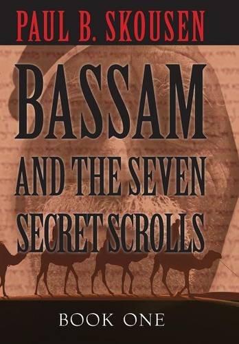 Bassam and the Seven Secret Scrolls by Paul B. Skousen