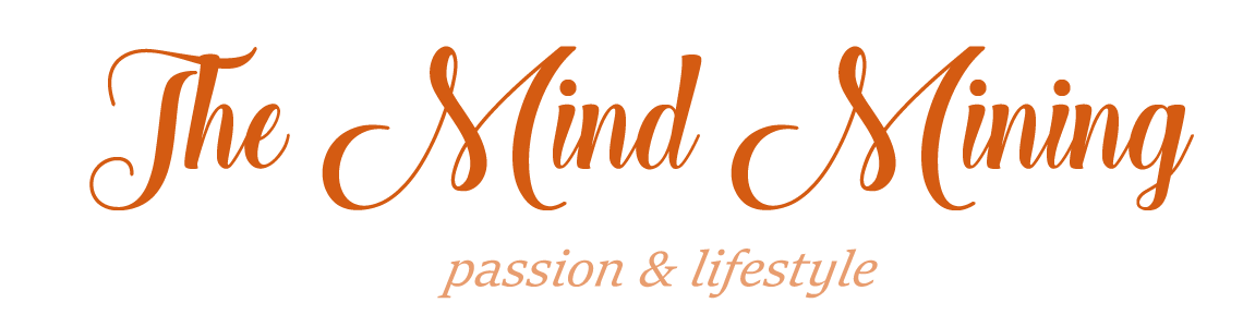 The Mind Mining: Passion & Lifestyle