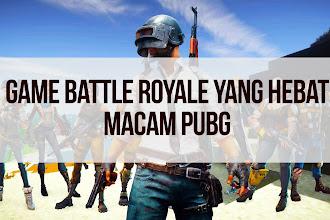 Mencari Game Perang Battle Royale yang Hebat macam PUBG