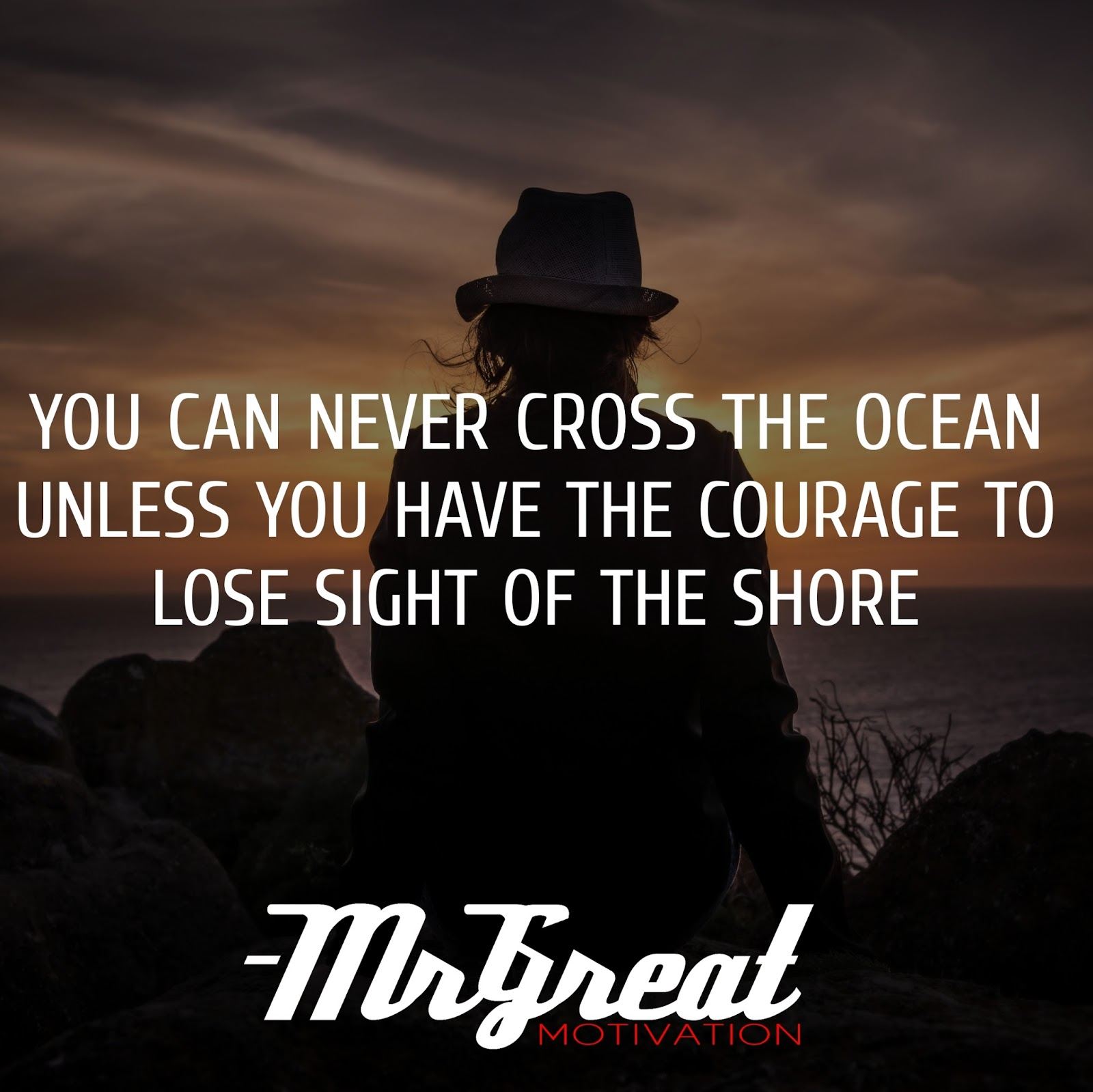 You can never cross the ocean until you have the courage to lose sight of the shore - Christopher Columbus