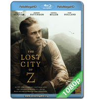 Z, LA CIUDAD PERDIDA (2016) FULL 1080P HD MKV ESPAÑOL LATINO