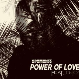 Spumante – Power Of Love (feat. Enica)