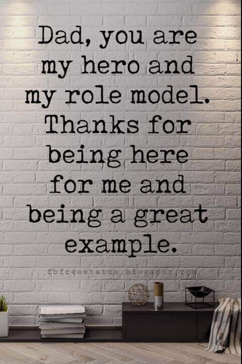 Fathers Day Card Sayings, Dad, you are my hero and my role model. Thanks for being here for me and being a great example.
