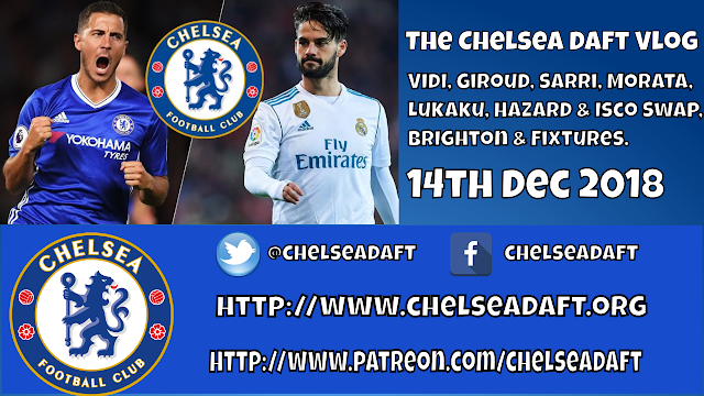 Vidi | Giroud | Sarri | Morata | Lukaku | Hazard & Isco Swap | Brighton | The Chelsea Daft Vlog