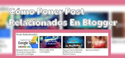 Cómo Poner Post Relacionados En Blogger