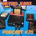 Retro East Podcast #70