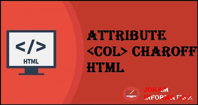 Tagging <col> Charoff Attribute Pada Bahasa Pemrograman HTML - JOKAM INFORMATIKA