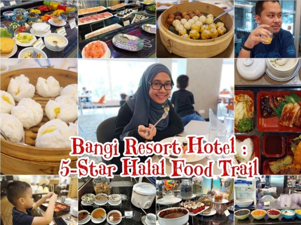 Bangi Resort Hotel : 5-Star Halal Food Trail Pada Harga Berpatutan.