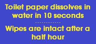 Wipes do NOT break down in water like toilet paper