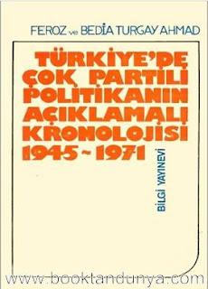 Feroz Ahmad, Bedia Turgay Ahmad - Türkiyede Çok partili Politikanın Açıklamalı Kronolojisi 1945 - 1971