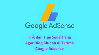 5 Tips dan Trik Agar Blog Mudah di Terima Google Adsense