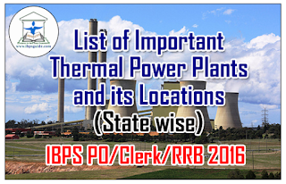 List of Important Thermal Power Plants and its Locations (State wise) – Static GK Updates for IBPS PO/RRB/Clerk 2016 Exams