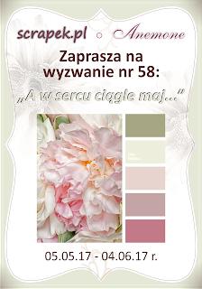 http://scrapek.blogspot.com/2017/05/wyzwanie-nr-58-w-sercu-ciagle-maj.html