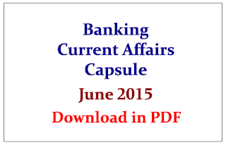 Important Banking Current Affairs Capsule June- 2015 for Upcoming RBI and SBI Exams- Download in PDF