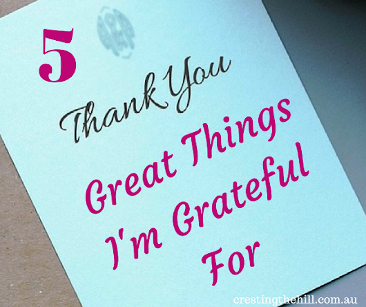 Five Things Friday ~ 5 Great Things I'm Grateful For
