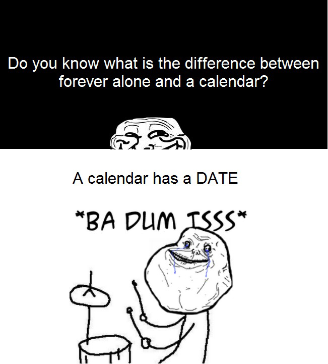 Difference Between Forever Alone And A Calender - Badumtss!