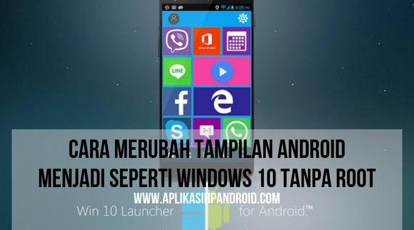 Cara mengubah tampilan Android seperti Windows 10 tanpa root