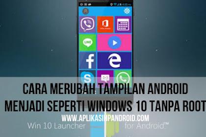 Cara Ampuh Mengubah Tampilan Android Seperti Windows 10 Tanpa Root