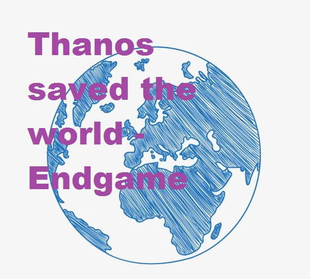 Thanos saved the world - Endgame