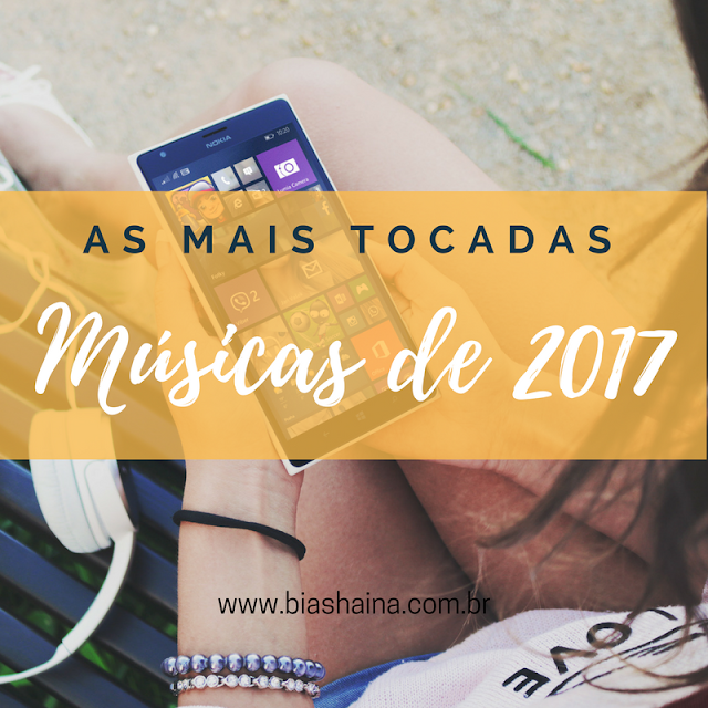 As Músicas mais Tocadas em 2017, playlist, music, música internacional