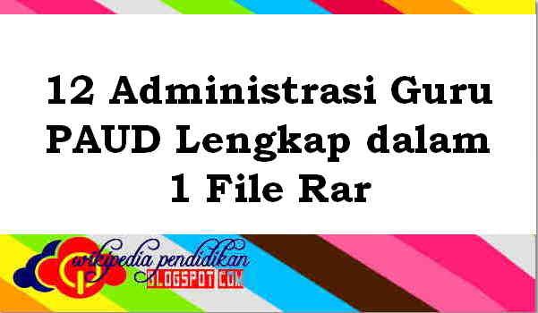 Download 12 Administrasi Guru PAUD Lengkap dalam 1 File Rar