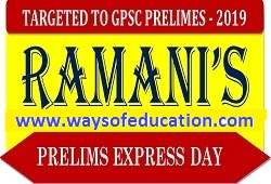 GPSC PRELIMS EXAM-2019 DAY-6 AND DAY-7 BY RAMANI INSTITUTE