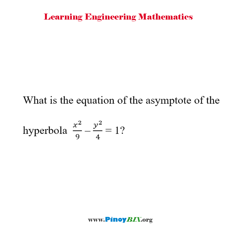 What is the equation of the asymptote of the hyperbola  x^2/9 – y^2/4 = 1?