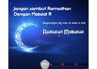 Jangan Sambut Ramadhan Dengan Maksiat !!!