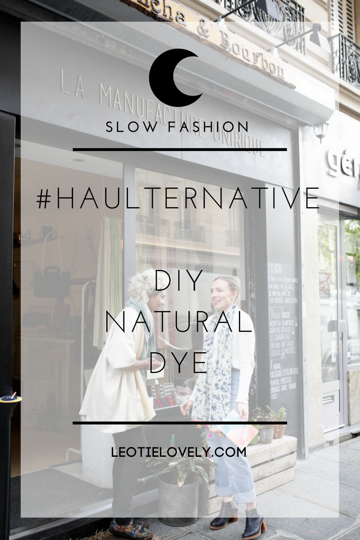 diy, natural dye, fashion revolution, fash rev, haulternative, #haulternative, eco fashion, ethical fashion, sustainable fashion, conscious fashion, slow fashion, paris, paris fashion