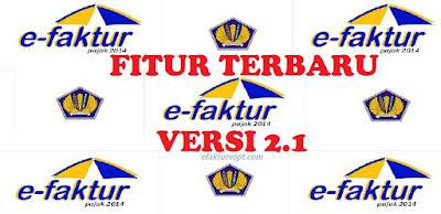 Fitur Baru e-Faktur Versi 2.1 Yang Wajib Anda Ketahui