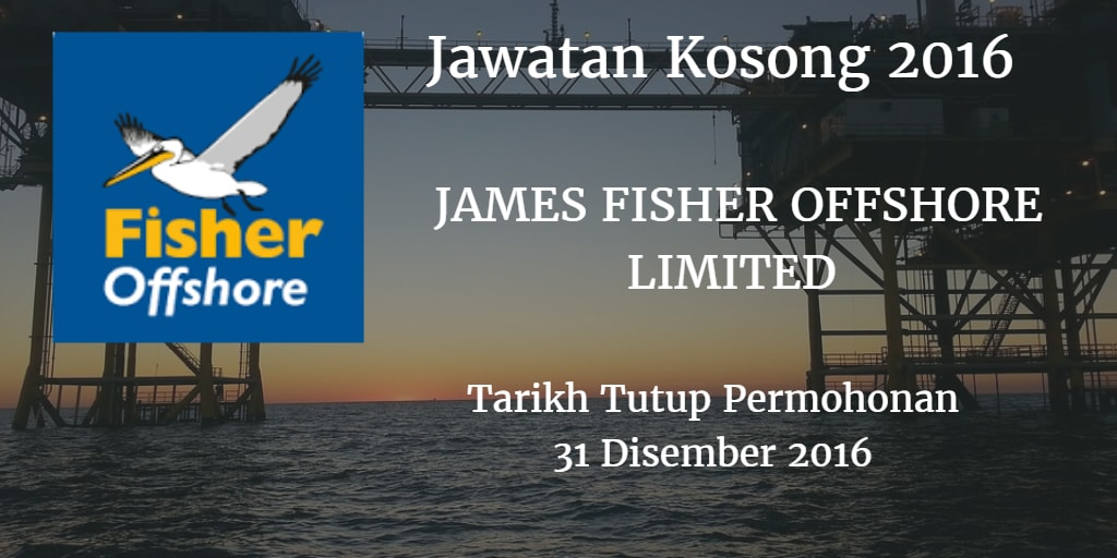 Jawatan Kosong JAMES SFISHER OFFSHORE LIMITED 31 Disember 2016