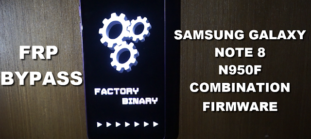Samsung Note 8 N950F Combination Firmware bypass Frp (google account protection)