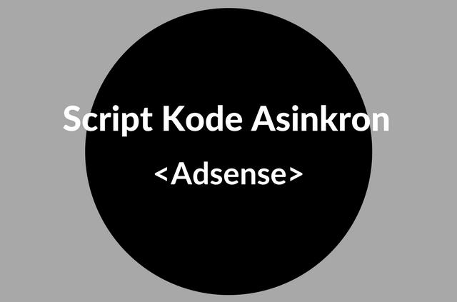 Satu Script Kode Asinkron Adsense Untuk Mempercepat Loading Halaman Blog