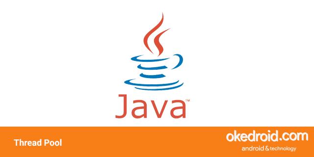 belajar cara contoh penggunaan executor service task fungsi apa itu thread pool di program java
