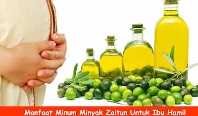 Manfaat Minyak Zaitun Untuk Kesehatan Tubuh Bagi Ibu Hamil Muda dan Hamil Tua