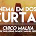Cinema em Doses Curtas # 6 | Chico Malha