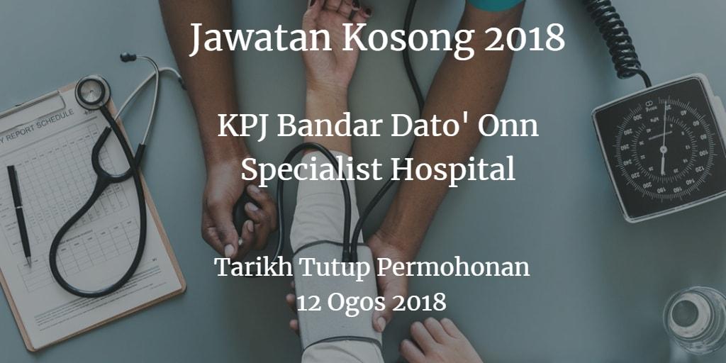 Jawatan Kosong KPJ BANDAR DATO' ONN 12 Ogos 2018