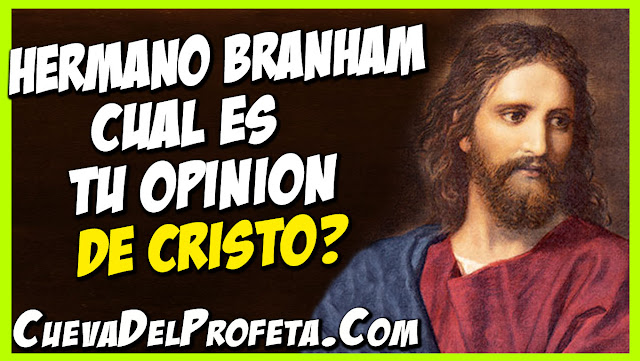 La Opinion de William Branham Sobre Cristo - Citas William Marrion Branham Mensajes
