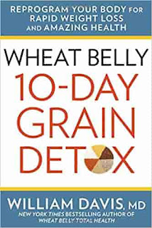 Wheat Belly: 10-Day Grain Detox: Reprogram Your Body for Rapid Weight Loss and Amazing Health by William Davis MD