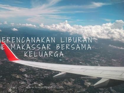 Merencanakan Liburan Ke Makassar Bersama Keluarga