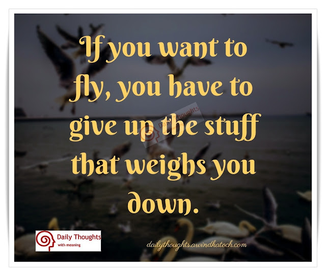 want, fly, give up, stuff, weighs, down,  Daily Thought, Meaning,