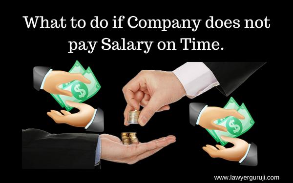 अगर कम्पनी   समय पर वेतन का भुगतान नहीं करती है तो क्या करे ?  What to do if Company does not pay Salary on Time.