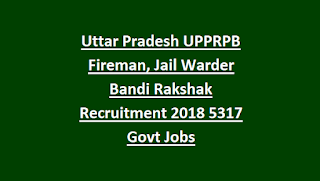 Uttar Pradesh UPPRPB Fireman, Jail Warder(Male, Female) Bandi Rakshak Recruitment Exam 2018 5317 Govt Jobs