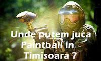 Unde putem juca Paintball in Timisoara ?
