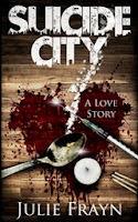 Suicide City, A Love Story (Julie Frayn)