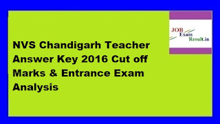 NVS Chandigarh Teacher Answer Key 2016 Cut off Marks & Entrance Exam Analysis