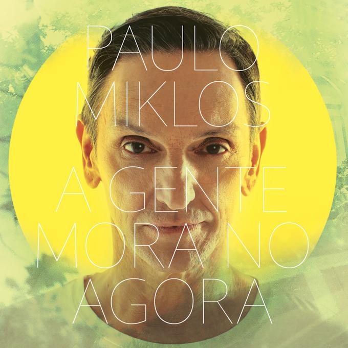 """Paulo Miklos lança novo álbum; confira """"A Gente Mora No Agora"""""""